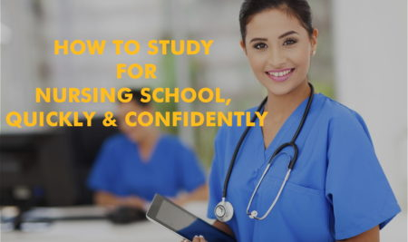 How to Study for Nursing School, Quickly and Confidently!